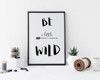 Be a Little Wild Print