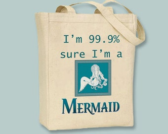 I am 99.9% sure I am a Mermaid tote -- selection of  sizes available, Image in ANY COLOR