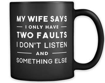 My Wife Says I Only Have Two Faults Mug, Funny Husband Mug, Husband Gift, Anniversary Gift, Anniversary Mug, Wedding Gift, Wedding Mug