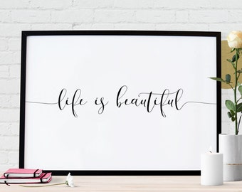 Life is beautiful - Art Print Quote Poster - Script Handwritten Typography - Digital PDF Download - Printable up to A3