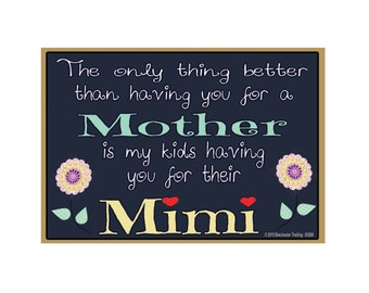 "Only Thing Better Than Having You As a Mother..Mimi Sentiment Loving Fridge Refrigerator Magnet 3.5"" X 2.5"""
