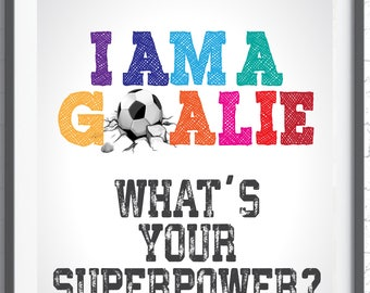 I am a goalie. What's your superpower?  Inspirational quote for soccer players - Instant Download . Gift for Soccer Goalie or soccer keeper