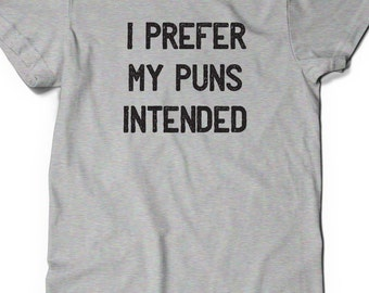 Funny Shirt I Prefer My Puns Intended T-Shirt T Shirt Tees Funny Ladies Womens Mens Gift ideas Geek Nerd Tshirt Geekery English Major Punny
