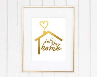 Let's Stay Home Print, Faux Gold Foil, Faux Gold Leaf Art, Inspirational Quote, Typographic Print, Gold Quote, Modern Home Decor,  Art