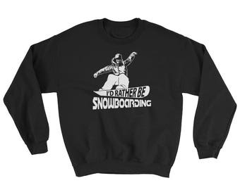 I'd Rather be Snowboarding Sweatshirt