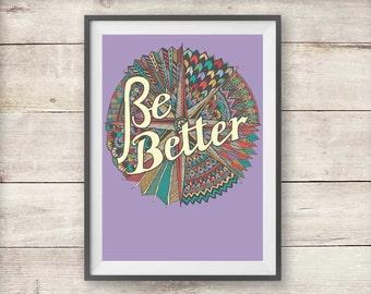 Be Better - Inspirational Print