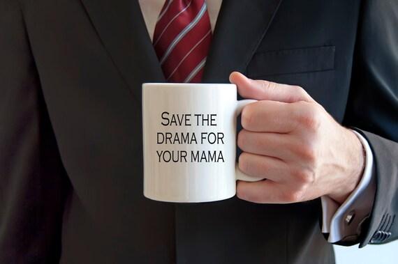 No drama coffee mug, save the drama for your mama, drama mug, novelty mug, funny mug, sarcasm, drama mama, statement mug, your mama, drama