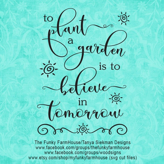 """SVG, & PNG - """"To Plant a Garden is to Believe in Tomorrow"""""""