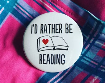 I'd rather be reading button / Book lover button / Gift for readers / Gift for book lovers / I'd rather be dancing