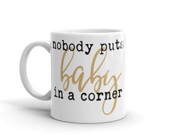 Dirty Dancing Nobody puts baby in a corner Mug