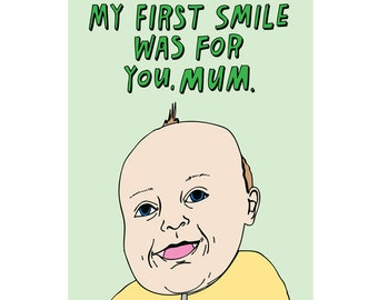 Mothers Day Card -  My First Smile Was For Your Mum
