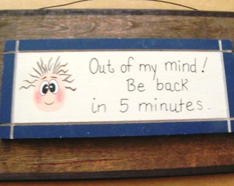 Humor Novelty country Wood Out Of My Mind Back In 5 Minutes Funny  Sign