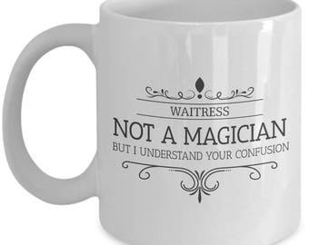Waitress Is Not A Magician. Sacrastic Gift For Waitress. Sacrastic Waitress Mug. 11oz 15oz Coffee Mug.