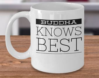 Buddhism Coffee Mug - Gifts For Buddhist - Buddha Gifts Under 20 - Inexpensive Funny Buddhism Cup - Buddha Knows Best