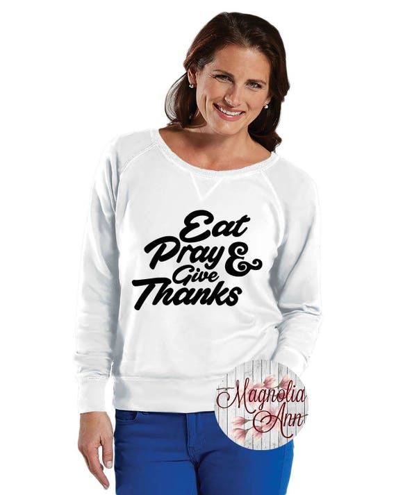 Eat Pray And Give Thanks, Slouchy French Terry Pullover Sweatshirt, Small-4X, Plus Size Clothing, Thanksgiving Shirt, Plus Size Sweatshirt