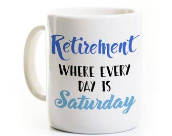 Retirement Coffee Mug - Where Every Day is Saturday - Funny Humorous Gag Retirement GIft