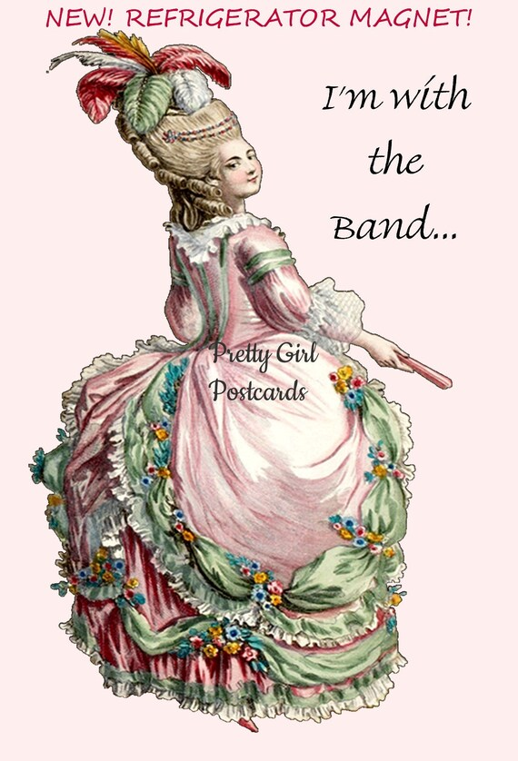 """NEW! Refrigerator Magnet! I'm With The Band...  ~ Marie Antoinette Inspired 4"""" x 6"""" Glossy Refrigerator Magnet. Funny Sayings. Funny Quotes."""