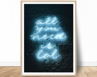 All you need is LOL sign, Printable art, Inspirational quote, Wall art quotes, Typography art, DIY wall art, Quote Print, Quote Art
