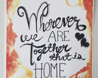 Wherever we are together, that is home