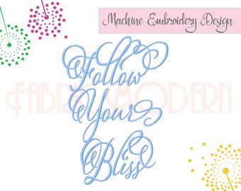 FOLLOW YOUR BLISS  Calligraphy Machine Embroidery Design   script embroidery pattern  embroidery typography  4x4 hoop  5x7 hoop  6x8 hoop