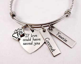 Memorial Pet Remembrance - If Love Could Have Saved You  Bracelet- Custom Personalized Engraved Jewelry