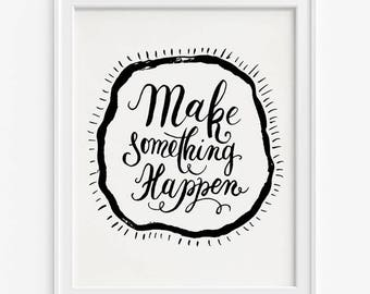 Make Something Happen Print, Typography Print, Motivational Print, Inspirational Decor, Dorm Decoration, Fathers Day