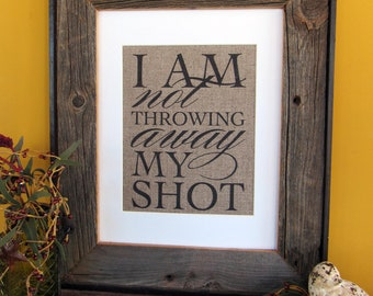 I am not Throwing away my Shot - burlap art print