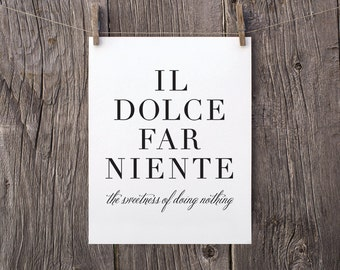 8x10 Printable Art, Il Dolce Far Niente Typography Print, The Sweetness of Doing Nothing, Black and White Italian Eat Pray Love Quotes