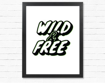 Wild and Free Quote Poster - Art Poster Gift - Download - Present - Motivational Poster - Printable Wall Art- Instant Download Type Poster