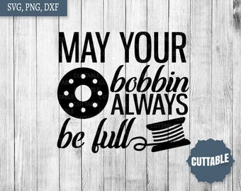Sew svg cut files, may your bobbin always be full cut file, sewing svg, sew cut file for cricut, silhouette, commercial use seamstress svg
