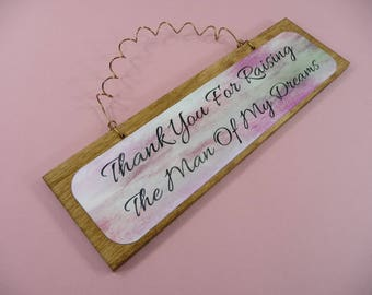 LITTLE SIGN Thank You For Raising The Man Of My Dreams Husband Grooms Mother-in-Law Bride to Be Gift Wood Metal Dye Sublimation