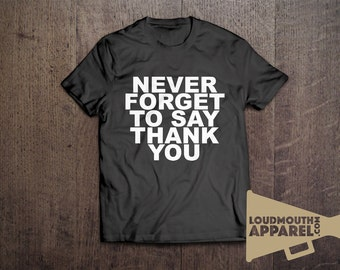 Never Forget To Say Thank You T-Shirt Humble Respect