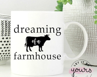 Dreaming Of A Farmhouse - Gift For Farmers - Farmers Wife Gift - Farm House - Farmhouse Mug - Rustic -Country Girl - Gifts For Her