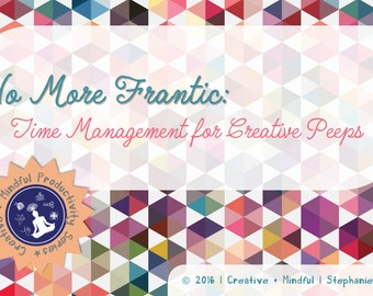 No More Frantic: Time Management for Creative Peeps E-book