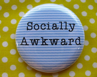 Socially awkward - 2.25 inch pinback button badge or magnet