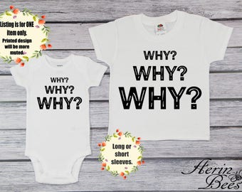 Why Why Why Toddler Shirt; Funny Saying Youth T-Shirt; Baby Bodysuit  Baby Bib; Baby Tee, Boy Girl Tee Shirt; Long or Short Sleeve *MS1796