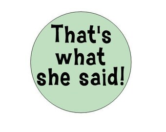 That's What She Said pinback button