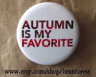 "autumn is my favorite - autumn leaves halloween pin pumpkin spice latte hayride hiking gift falling leaves 1.25"" button badge fridge magnet"