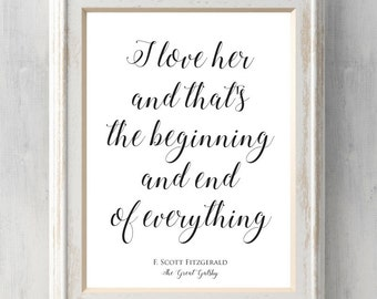 Great Gatsby Print. I love her and that's the beginning and end of everything. F Scott Fitzgerald.  All Prints BUY 2 GET 1 FREE!