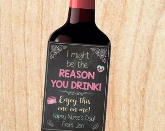 Nurse's Day Wine label. PRINTABLE. Nurse's Day gift. i might be the reason you drink. nurse