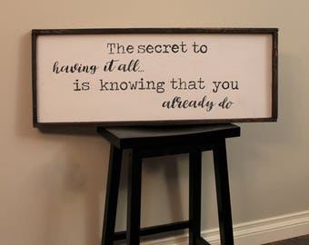 The secret to having it all is knowing that you already do Sign