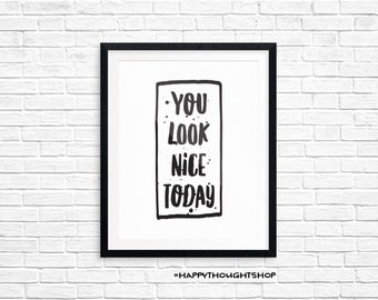 Printable Art, You Look Nice Today, Motivational Print, Inspirational Quote, Typography Quote, Digital Download Print, Quote Printables