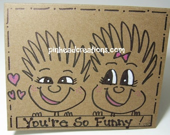 "Greeting Card PinHead Happy Face ""You're So Funny"""