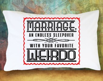 Marriage Pillow Cover - Marriage: An Endless Sleepover With Your Favorite Weirdo Pillow Case - Gift For Wife - Gift For Husband - Gift Idea