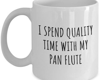 Funny Pan Flute Mug - Pan Flute Gift - Pan Flutist Present - Quality Time With My Pan Flute