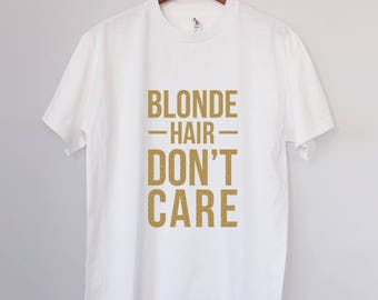 Blonde Hair Don't Care - Crazy Gift Funny Tee  - 100% Cotton