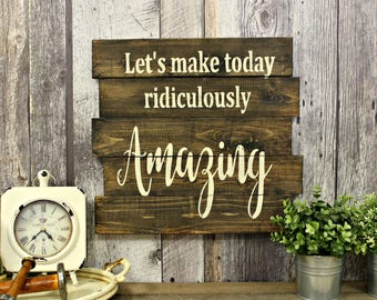 Let's Make Today Ridiculously Amazing. Wood Sign. Wall Decor. Country Decor. Inpiraional. Rustic Wood Sign. Home Decor. Wood Sign. Primitive