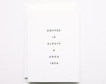 Coffee is Always a Good Idea - Letterpress Greeting Card