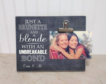 Best Friend Gift, Best Friend Photo Frame, Personalized Picture Frame, Custom Frame  {Brunette & Blonde, Unbreakable Bond} Gift For BFF
