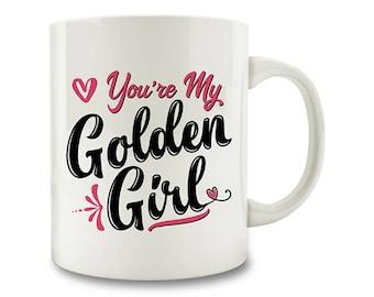 You're My Golden Girl Coffee Mug (M408)